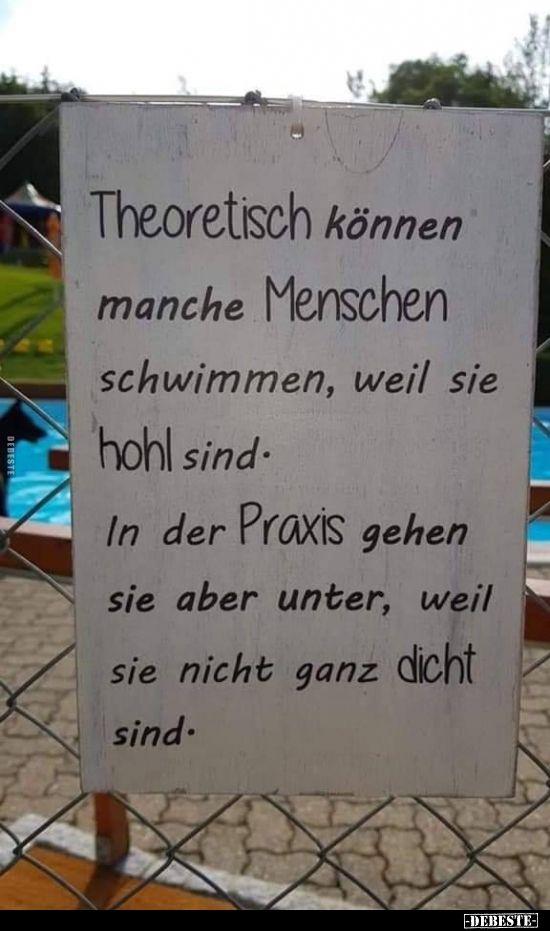 Theoretisch können manche Menschen schwimmen, weil sie hohl sind..