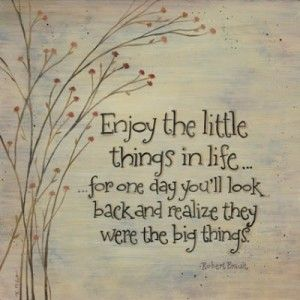 Enjoy the little things...Enjoy the presence