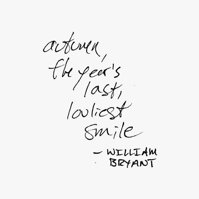 Autumn, the year's last, loveliest smile. - William Bryant. Can't wait for fall to finally get here! It's just starting to cool down, and in my opinion it can't get here fast enough. #fall #quote...