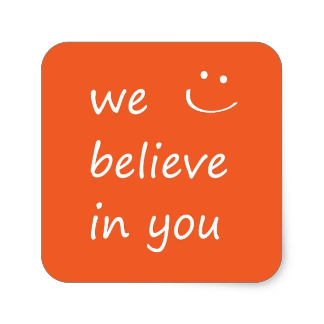 We Believe In You Square Sticker Zazzle Com Believe In Yourself Quotes Believe In You Be Yourself Quotes