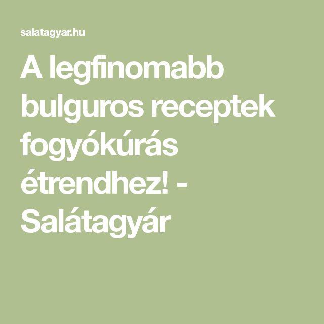 A legfinomabb bulguros receptek fogyókúrás étrendhez! - Salátagyár