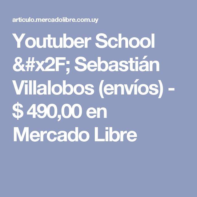 Youtuber School / Sebastián Villalobos (envíos) - $ 490,00 en Mercado Libre