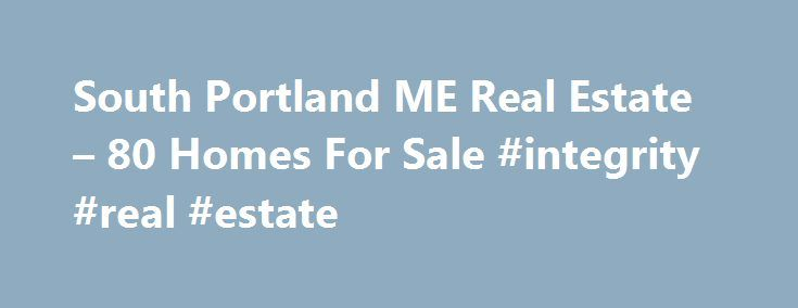 South Portland ME Real Estate – 80 Homes For Sale #integrity #real #estate http://real-estate.remmont.com/south-portland-me-real-estate-80-homes-for-sale-integrity-real-estate/  #portland maine real estate # South Portland ME Real Estate Why use Zillow? Zillow helps you find the newest South Portland real estate listings. By analyzing information on thousands of single family homes for sale in South Portland, Maine and across the United States, we calculate home values (Zestimates) and the…