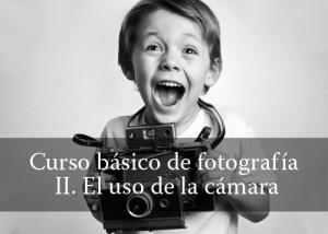 Curso básico de fotografía, II: El uso de la cámara