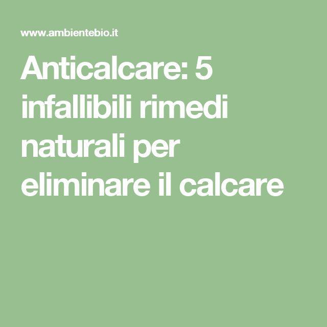 Anticalcare: 5 infallibili rimedi naturali per eliminare il calcare