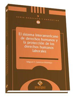 El sistema interamericano de derechos humanos y la protección de los derechos humanos laborales / Miguel F. Canessa Montejo