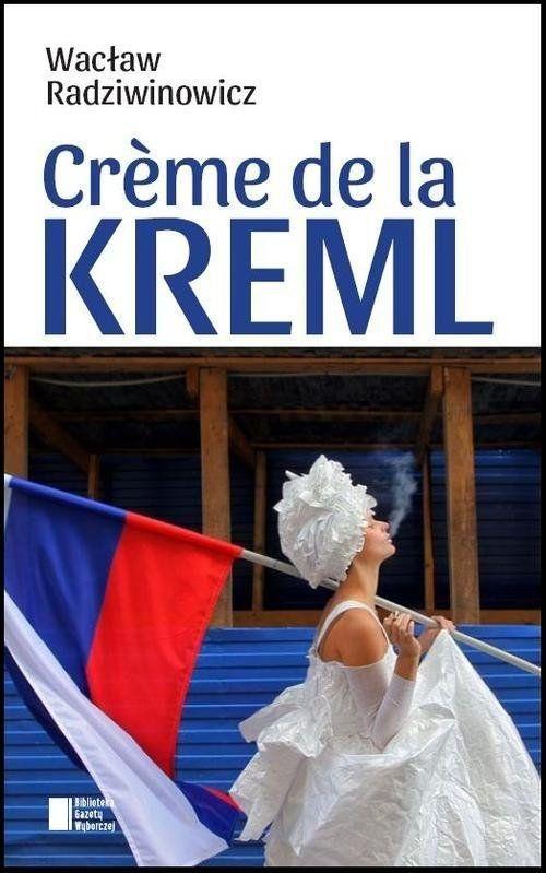 Creme de la Kreml -   Radziwinowicz Wacław , tylko w empik.com: 32,99 zł. Przeczytaj recenzję Creme de la Kreml. Zamów dostawę do dowolnego salonu i zapłać przy odbiorze!