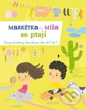 MARKETA A MISA SE PTAJI Stovky ilustrovaných slov, hříčky a otázky pomohou malým dětem rozšířit slovní zásobu, představivost i schopnost vyprávět o lidech, přírodě, věcech, pocitech, které je provází jejich každodenním životem...