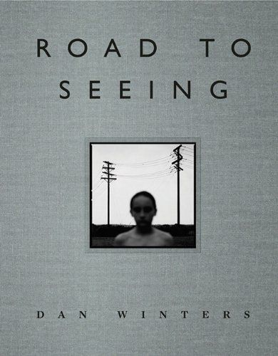 The Road to Seeing by Dan Winters