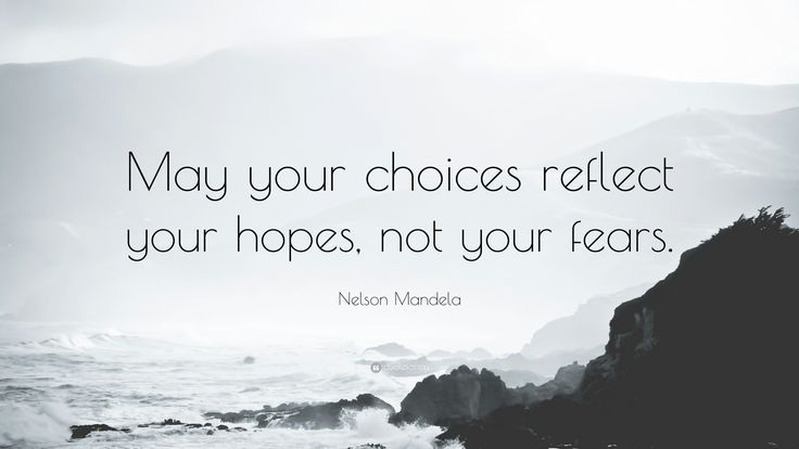 """Nelson Mandela Quote: """"May your choices reflect your hopes, not your fears."""""""