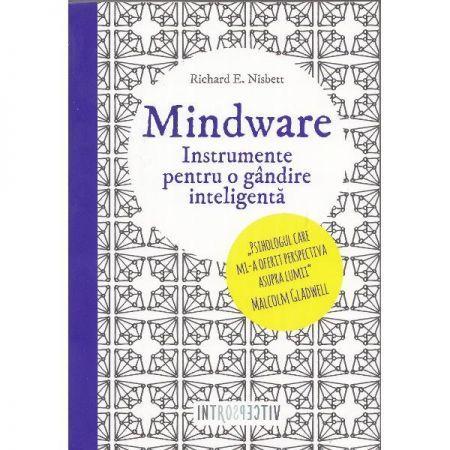 Mindware. Instrumente pentru o gandire inteligenta - Richard E. Nisbett