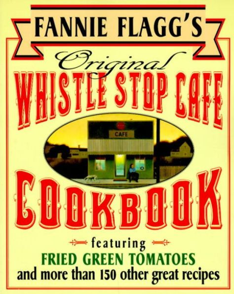 Fannie Flagg's Original Whistle Stop Cafe Cookbook: Featuring Fried Green Tomatoes, Southern Barbecu