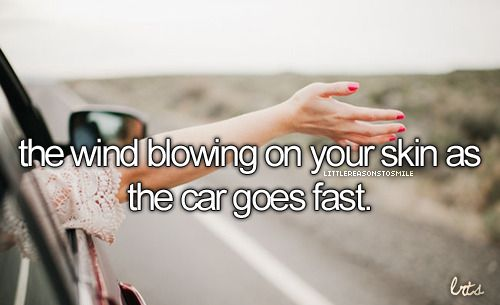 the wind blowing on your skin as the car goes fast