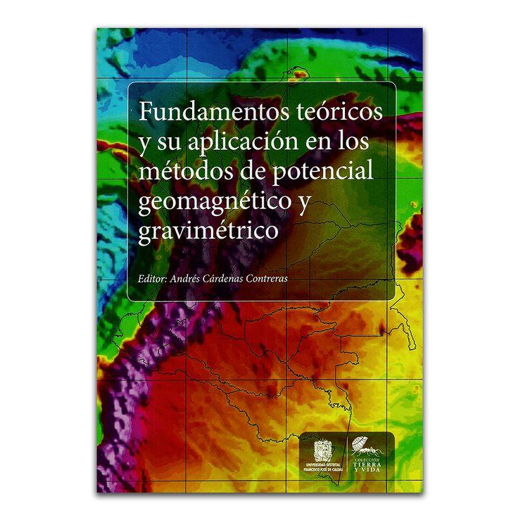 Fundamentos teóricos y su aplicación en los métodos de potencial geomagnético y gravimétrico – Varios- Universidad Distrital Francisco José de Caldas www.librosyeditores.com Editores y distribuidores.
