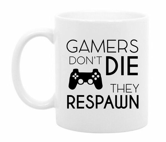 Funny Coffee Mug - Gamers Don't Die - Unique Gift Idea - Funny Gift Idea For Him - Funny Respawn Mug - Funny Video Game Mug - Gift For Gamer