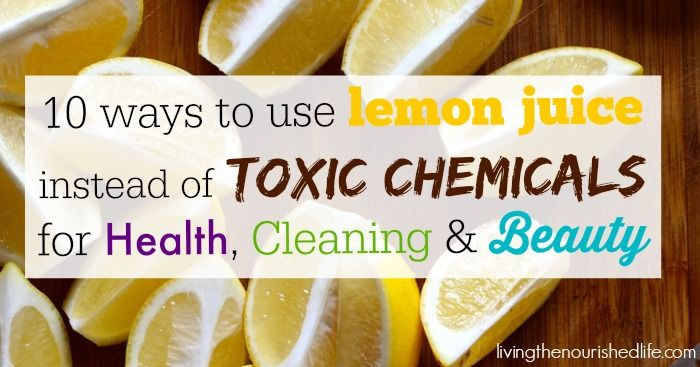 10-Ways-to-Use-Lemon-Juice-Instead-of-Toxic-Chemicals-for-Health-Cleaning-and-Beauty-livingthenourishedlife.com_