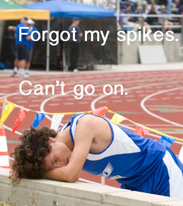 Becoming an instant diva over the smallest details. | 25 Things Only Track And Field Runners Can Understand