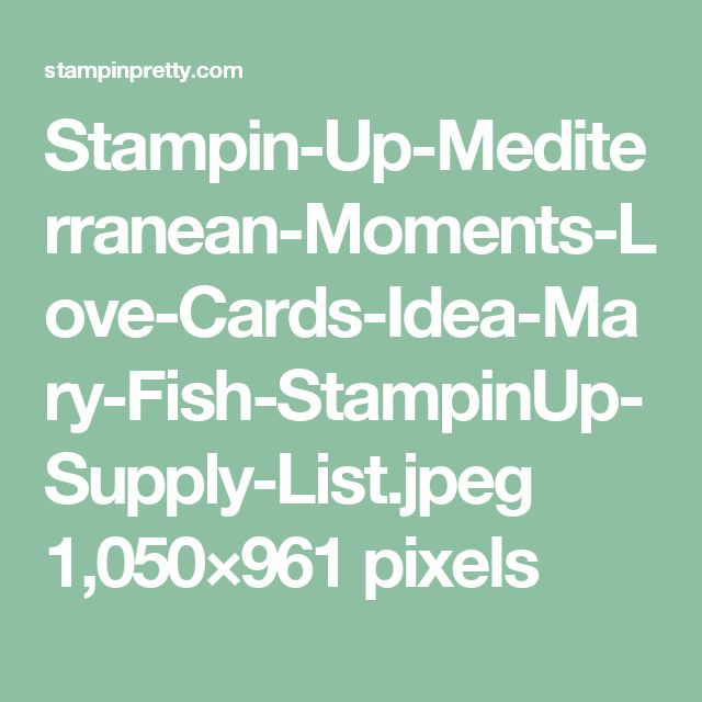 Stampin-Up-Mediterranean-Moments-Love-Cards-Idea-Mary-Fish-StampinUp-Supply-List.jpeg 1,050×961 pixels