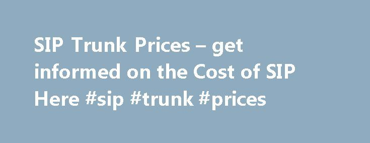 SIP Trunk Prices – get informed on the Cost of SIP Here #sip #trunk #prices http://eritrea.remmont.com/sip-trunk-prices-get-informed-on-the-cost-of-sip-here-sip-trunk-prices/  # SIP Prices Here are our published SIP Prices and Costs. SIP Prices quoted exclude VAT, are in UK pounds and are correct as of October 2015. Note we have 2 main partners for SIP – Gamma and Voiceflex and features vary a little between them. We suggest you call us to discuss your exact requirements. Prices change from…