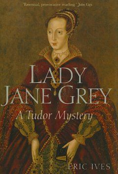 Lady Jane Grey: A Tudor Mystery, by Eric Ives