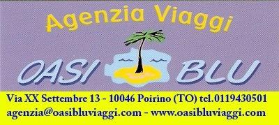 L'agenzia viaggi Oasi Blu è un'azienda con esperienza pluriennale nel settore turistico.  Grazie agli accordi commerciali con i più importanti operatori turistici troverete una selezione di offerte a prezzo competitivo e potrete contare sulla consulenza dello staff, che con anni di esperienza nell'organizzazione di viaggi saprà consigliarvi.    Oasi Blu  Via XX Settembre 13  10046 Poirino (To)  Tel. 011/ 9430501  Email: agenzia@oasibluviaggi.com  http://www.oasibluviaggi.com/
