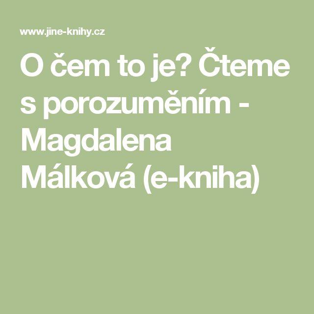 O čem to je? Čteme s porozuměním - Magdalena Málková (e-kniha)