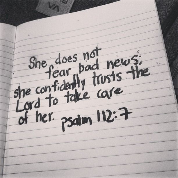 """""""She does not fear bad news, she confidently trusts the Lord to take care of her."""" Psalm 112:7"""