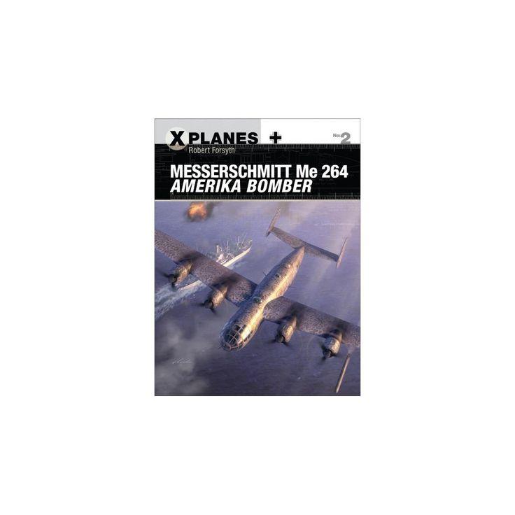 Messerschmitt Me 264 Amerika Bomber (Paperback) (Robert Forsyth)