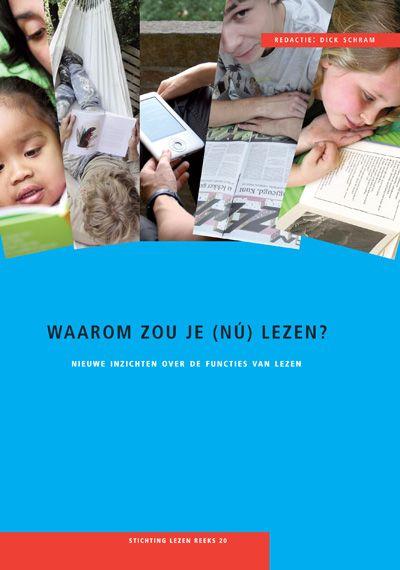 """""""Waarom zou je (nú) lezen?: nieuwe inzichten over de functies van lezen"""" - Stichting Lezen - redactie: Dick Schram"""