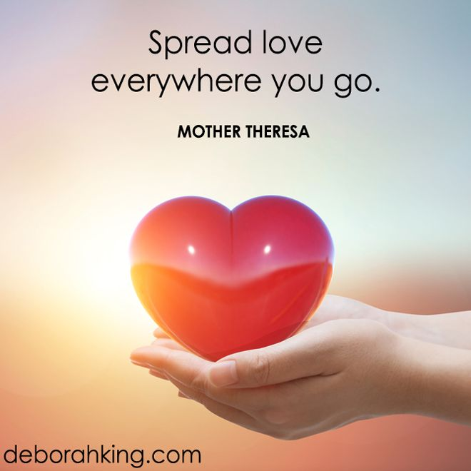 "Inspirational Quote: ""Spread love everywhere you go."" - Mother Theresa Love & light, Deborah"