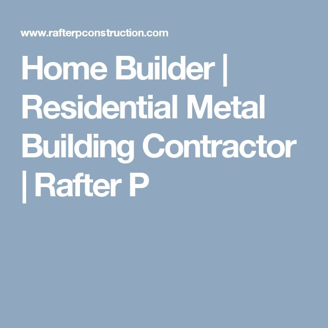 Home Builder | Residential Metal Building Contractor | Rafter P