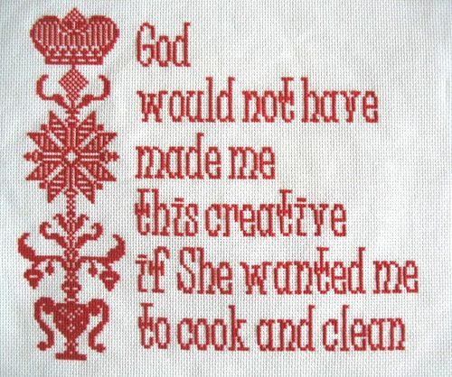 cross stitch motto punto croce monocromo God would not have Made me this creative if She wanted me to cook and clean