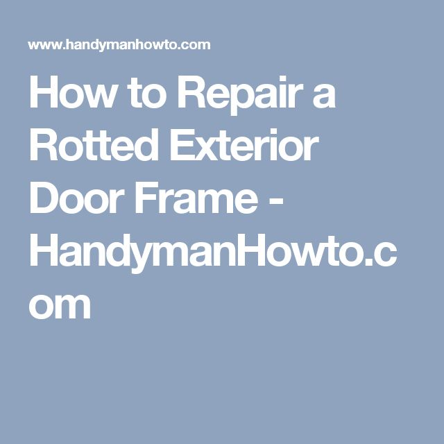 25 Best Ideas About Door Frame Repair On Pinterest House Repair Garage Door Framing And Rot Dog