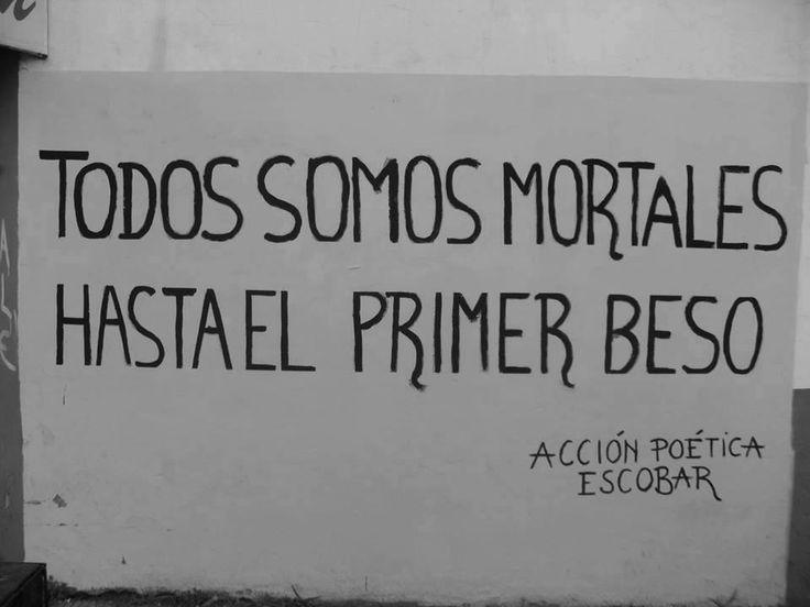 Todos somos mortales hasta el primer beso.