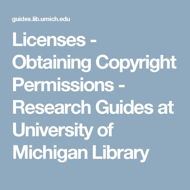 Licenses - Obtaining Copyright Permissions - Research Guides at University of Michigan Library