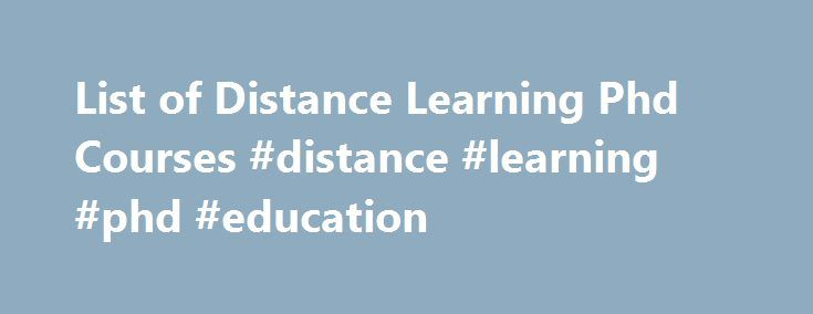 List of Distance Learning Phd Courses #distance #learning #phd #education http://papua-new-guinea.remmont.com/list-of-distance-learning-phd-courses-distance-learning-phd-education/  # List of Distance Learning Phd Courses Presenting complete list of Correspondence courses in Phd through Distance Learning in India. Phd courses are in demand in India, given below is mentioned some popular Distance Learning Phd Courses. To know about Ph.D courses according to university wise course listing…