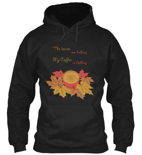 The Leaves Are Falling My Coffee Is Calling Black Sweatshirt Front