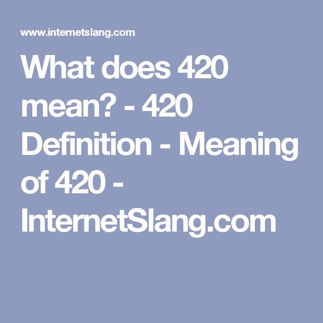 What does 420 mean? - 420 Definition - Meaning of 420 - InternetSlang.com