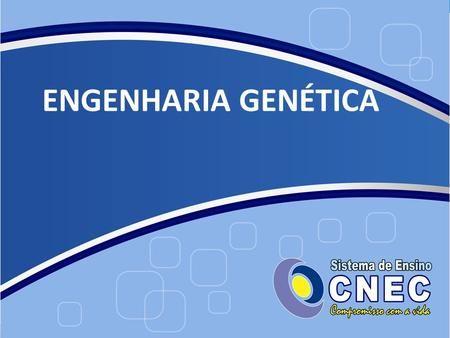 ENGENHARIA GENÉTICA. FERRAMENTAS Enzimas: de restrição, DNA-ligase…