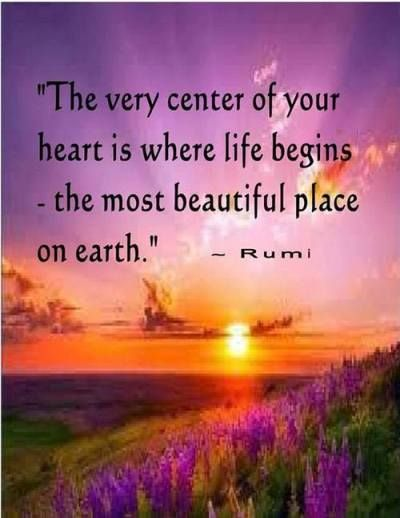 The very center of your heart is where life begins the most beautiful... | Rumi Picture Quotes | Quoteswave