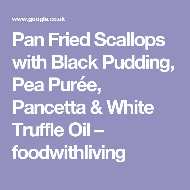 Pan Fried Scallops with Black Pudding, Pea Purée, Pancetta & White Truffle Oil – foodwithliving
