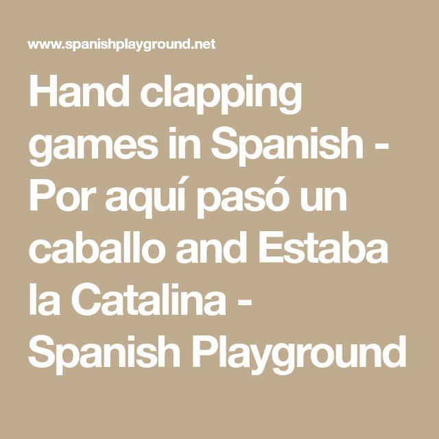 Hand clapping games in Spanish - Por aquí pasó un caballo and Estaba la Catalina - Spanish Playground