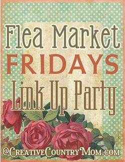 "Creative Country Mom's: New Blog Link Party - ""Flea Market Fridays"" Starts next Week-- Right HERE!"