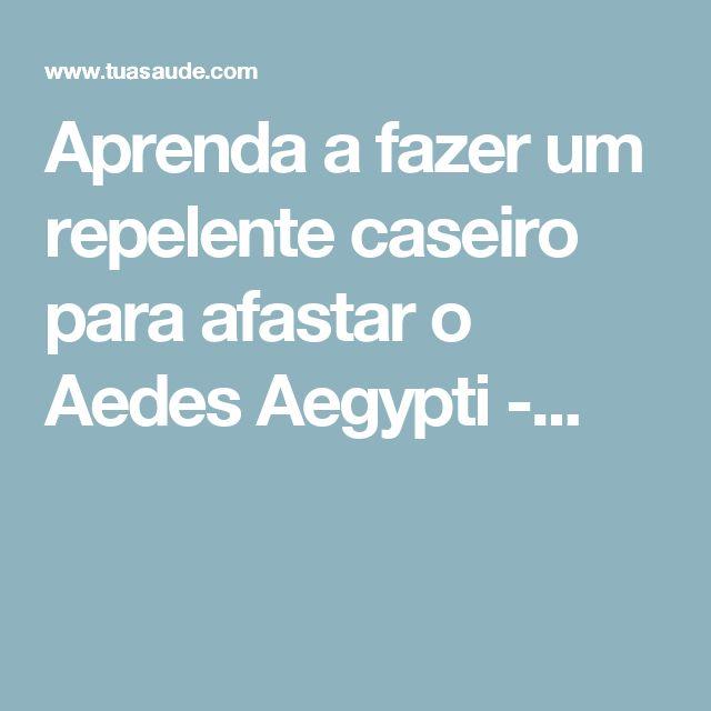 Aprenda a fazer um repelente caseiro para afastar o Aedes Aegypti -...