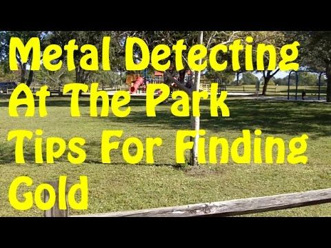 Metal detecting at the park. Tips for finding gold
