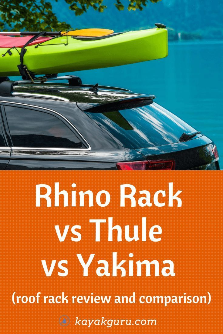 Kayak Tips For Beginners Rhino Rack Vs Thule Vs Yakima Kayak