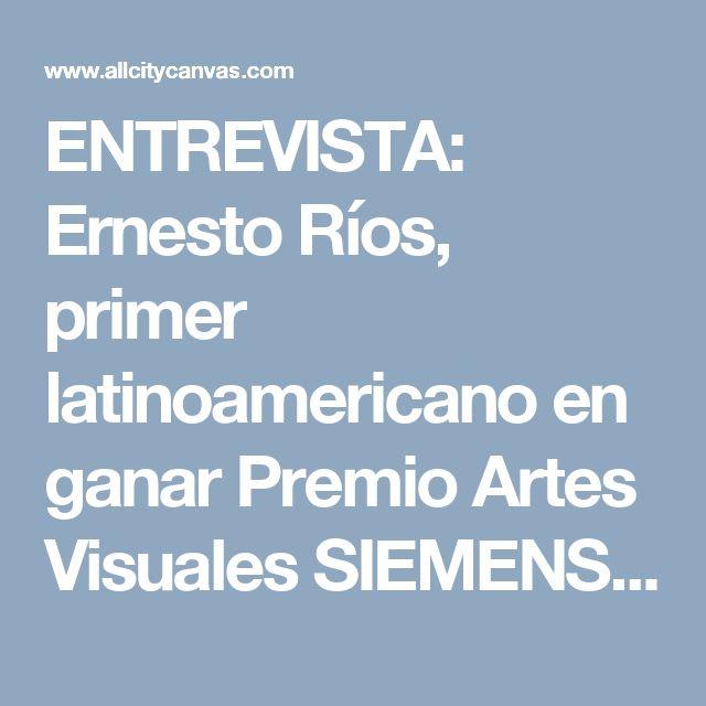 ENTREVISTA: Ernesto Ríos, primer latinoamericano en ganar Premio Artes Visuales SIEMENS - All City http://www.allcitycanvas.com/las-constelaciones-ernesto-rios/Canvas