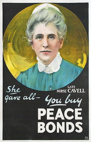 Late Nurse Cavell. She Gave All - You Buy Peace Bonds.  WWI poster.