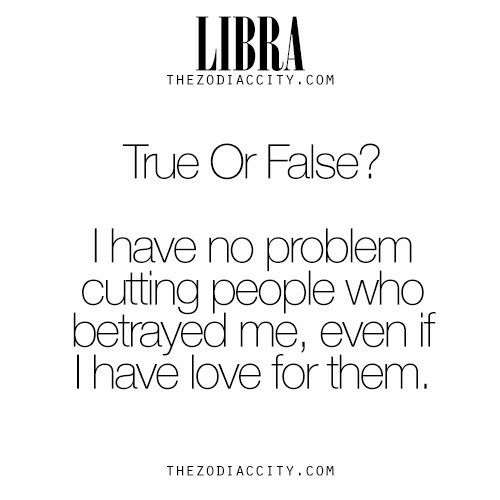 ⚖♎true, or I won't go out of my way for people who betray me