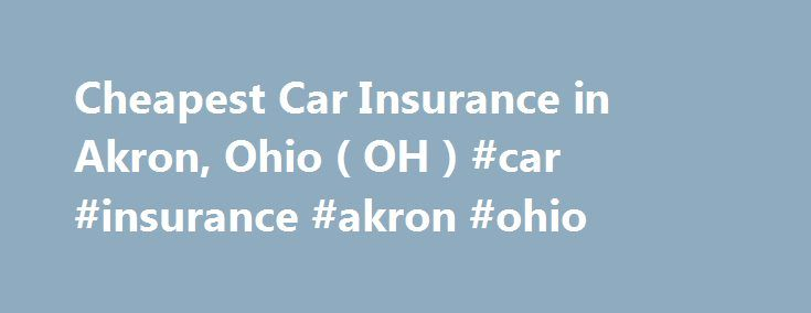Cheapest Car Insurance Akron Ohio